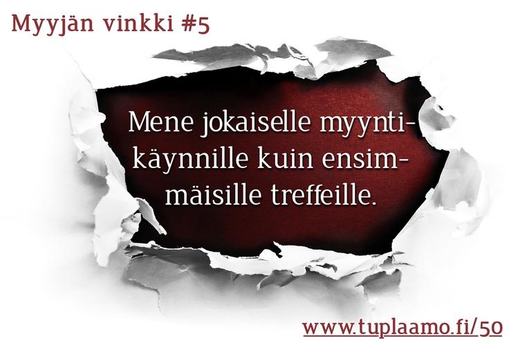 Myyjän vinkki #5: Mene jokaiselle myyntikäynnille kuin ensimmäisille treffeille. Lisää vinkkejä: www.tuplaamo.fi/50  #myynti#markkinointi