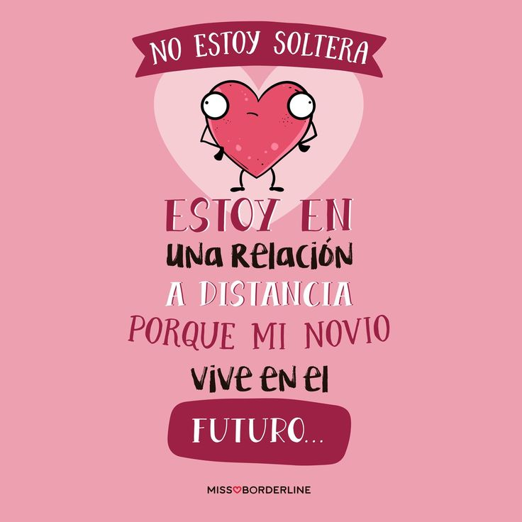No estoy soltera, estoy en una relación a distancia porque mi novio vive en el futuro. #humor #frases #divertidas #graciosas #funny