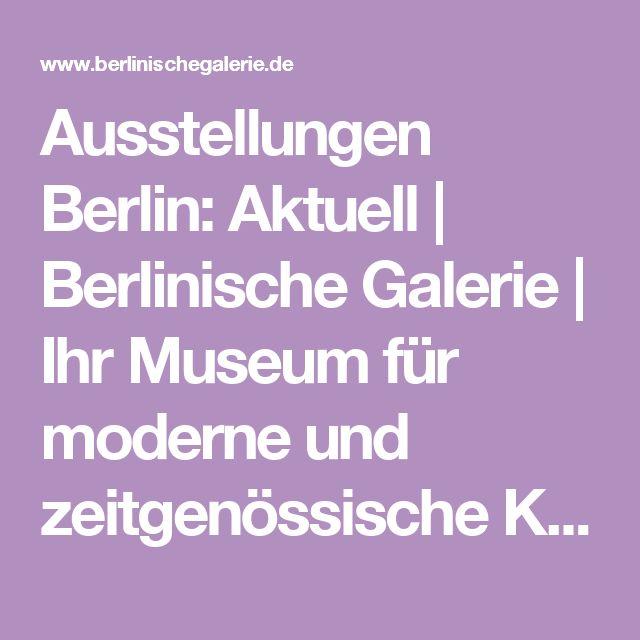 Ausstellungen Berlin:Aktuell| Berlinische Galerie | Ihr Museum für moderne und zeitgenössische Kunst in Berlin