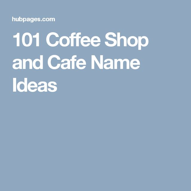 101 Coffee Shop and Cafe Name Ideas                                                                                                                                                                                 More