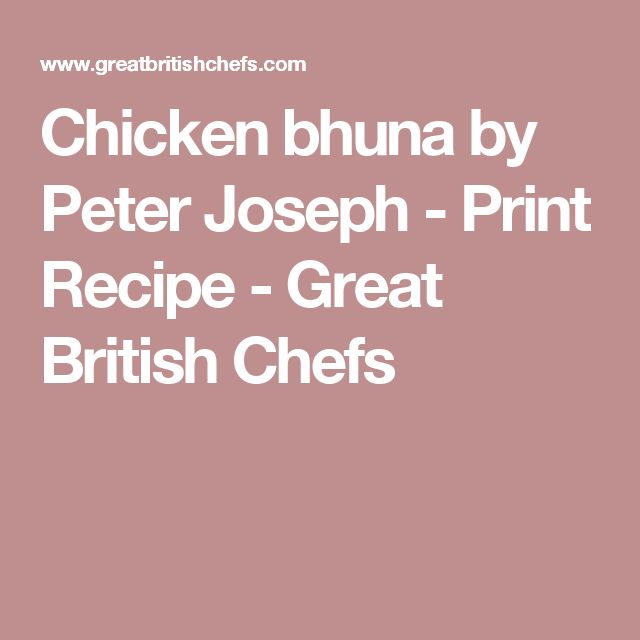 Chicken bhuna by Peter Joseph - Print Recipe - Great British Chefs