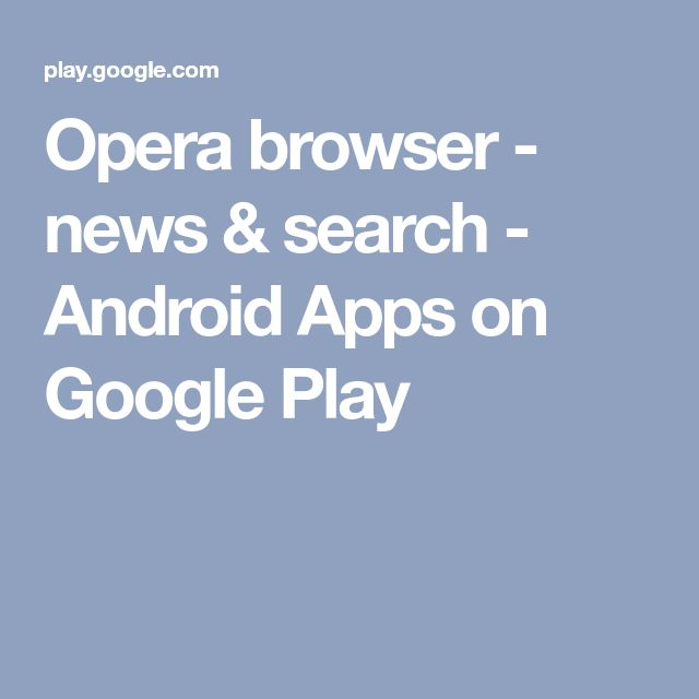 Opera browser - news & search - Android Apps on Google Play