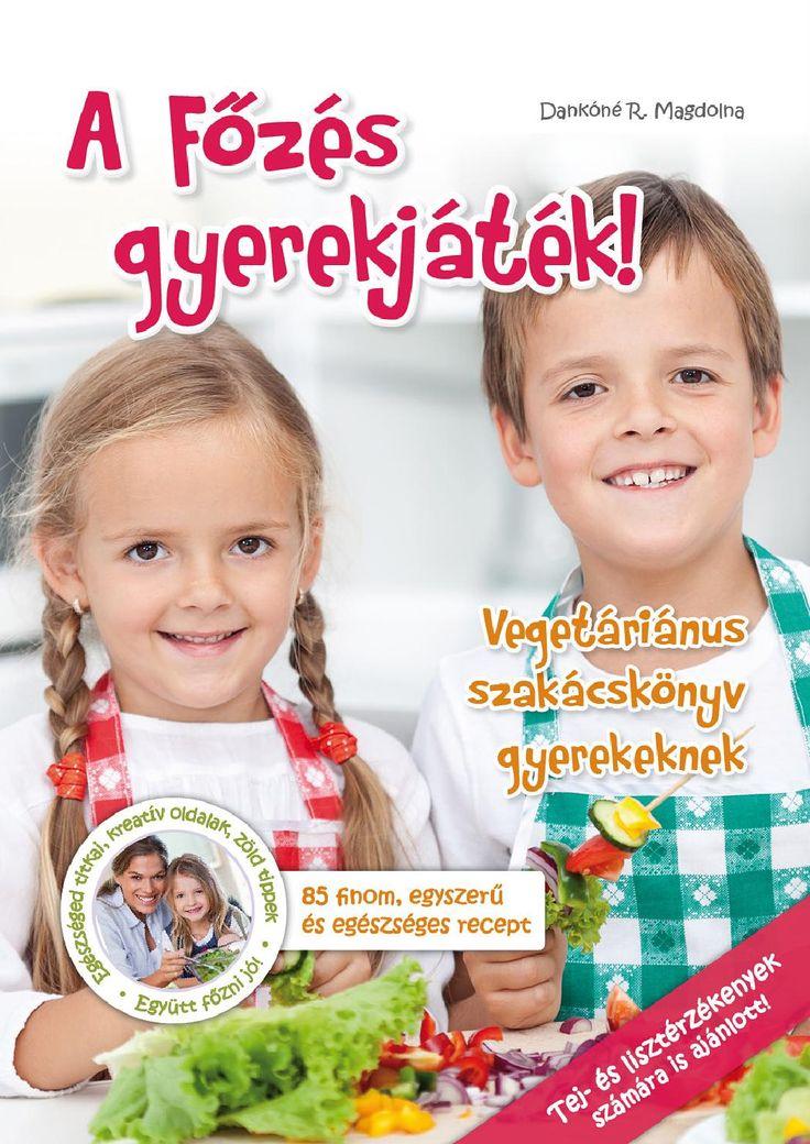 http://issuu.com/sancdan/docs/a-fozes-gyerekjatek/1  A főzés gyerekjáték  Vegetáriánus szakácskönyv gyerekeknek 85 finom, egyszerű és egészséges recepttel
