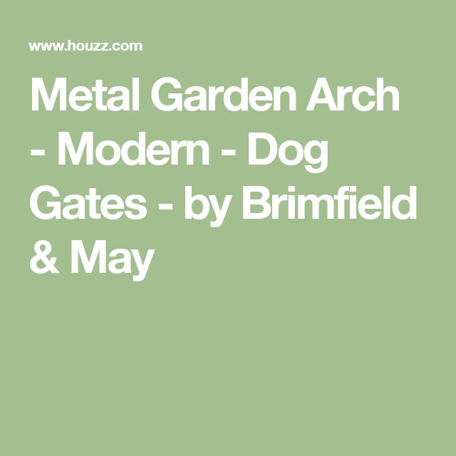 Metal Garden Arch - Modern - Dog Gates - by Brimfield & May