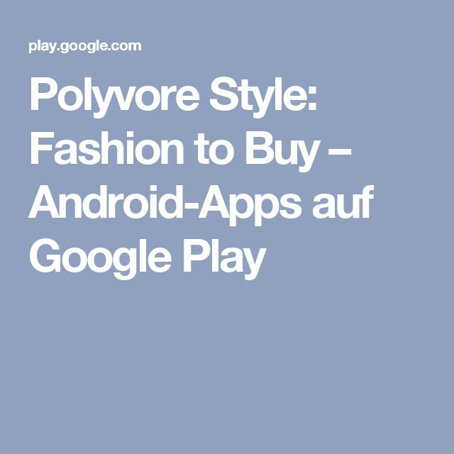 Polyvore Style: Fashion to Buy – Android-Apps  auf Google Play