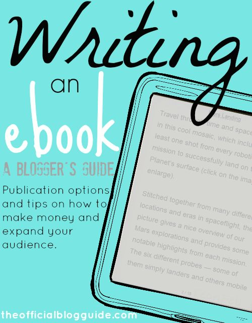 A Blogger's Guide to Writing an Ebook. Publication options and tips on how to make money and expand your audience.