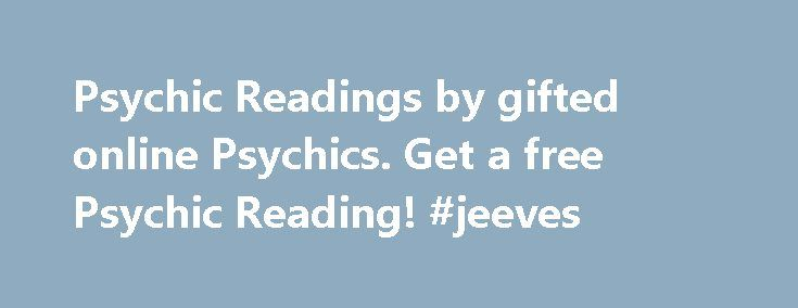 Psychic Readings by gifted online Psychics. Get a free Psychic Reading! #jeeves http://ask.nef2.com/2017/04/28/psychic-readings-by-gifted-online-psychics-get-a-free-psychic-reading-jeeves/  #ask a free psychic question # Psychic Readings: Get real psychic, tarot or astrological Readings from live gifted Psychics now! AskNow is the best live psychic network for getting amazing psychic readings by talented psychics and fortune tellers. Our gifted psychics connect with you online or by phone…