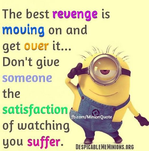 That's what's best for me...not necessarily revenge. No point in stewing over something I can't control.