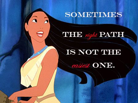 disney quote pocahontas sometimes the right path is not