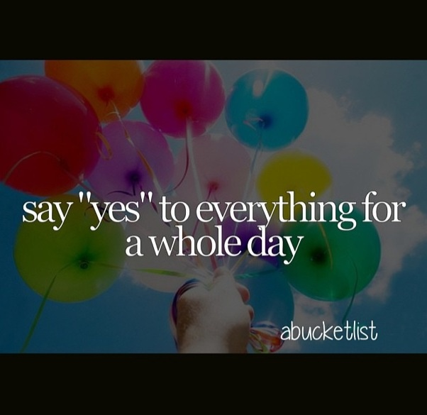 """Say yes to everything for a whole day. Well, you can't possibly say 'yes' to EVERYTHING for a day, but try your best! It's pretty much a repeat of the movie """"Yes Man"""", where the main character says 'yes' to everything he is asked, and eventually is changed for the better. Spend the day with your best friend and the both of you will do it together, guaranteeing a day full of laughs, awkward moments, and unexpected experiences!"""