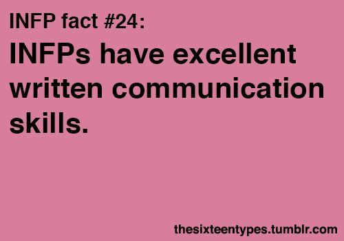 INFPs have excellent written communication skills. INFP Fact #24