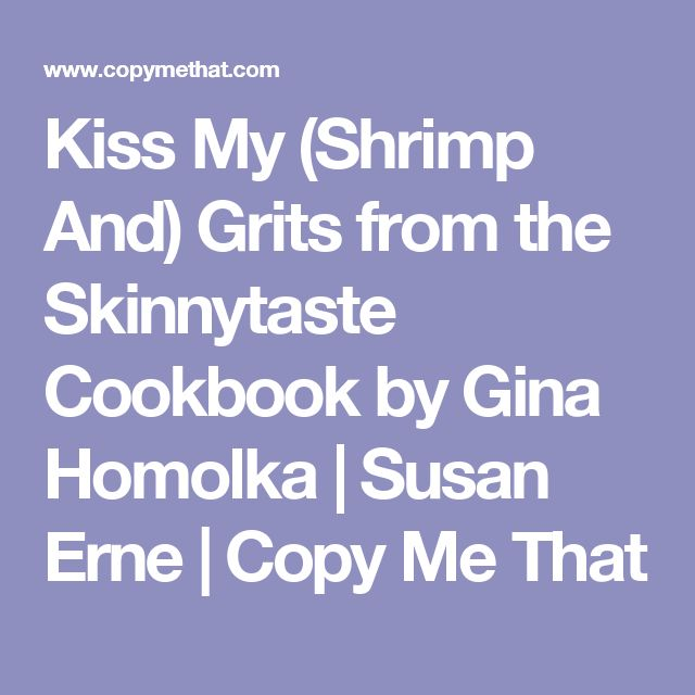Kiss My (Shrimp And) Grits from the Skinnytaste Cookbook by Gina Homolka   Susan Erne   Copy Me That