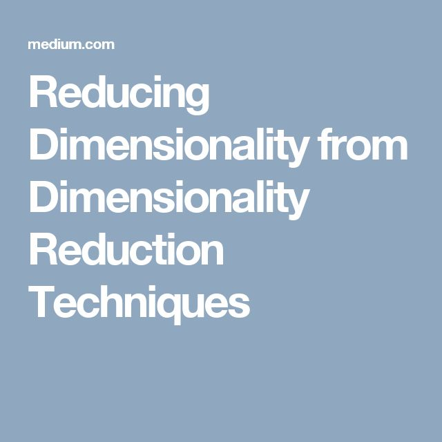Reducing Dimensionality from Dimensionality Reduction Techniques