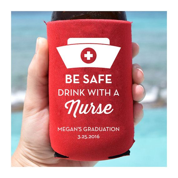 Be Safe, Drink with a Nurse! Personalized, collapsable can coolers are the perfect addition to your Graduation Celebration!