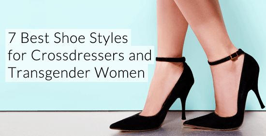 7 Best Shoe Styles for Crossdressers and Transgender Women (Male to Female Transgender / Crossdressing Tips)