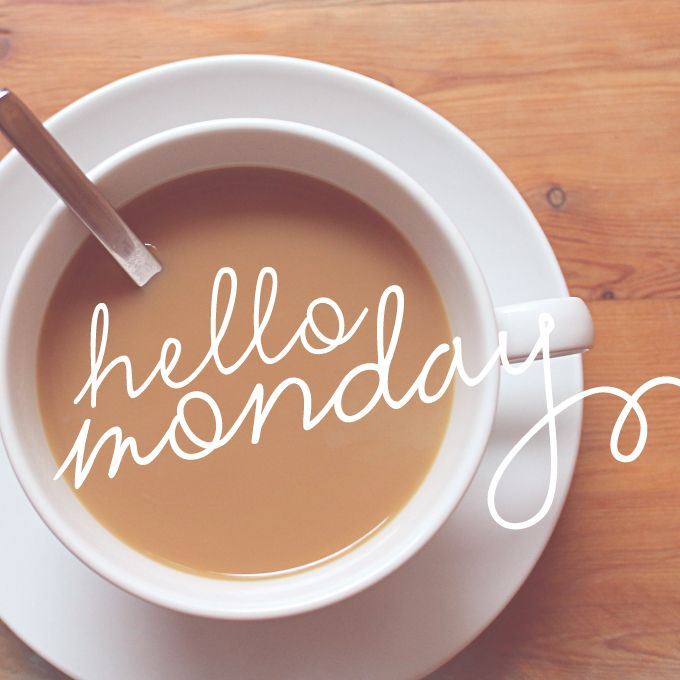 ¡Hello Monday!                                                                                                                                                     More