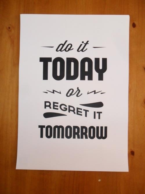 Do it today or regret it tomorrow!Life Quotes, Remember This, Typography Quotes, Up North, Amazing Quotes, Motivation Quotes, Today, Carpe Diem, Inspiration Quotes