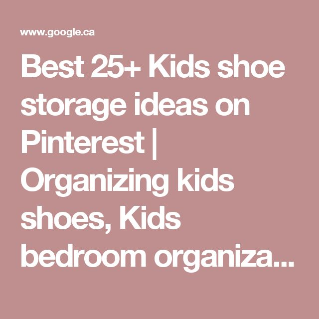 Best 25+ Kids shoe storage ideas on Pinterest | Organizing kids shoes, Kids bedroom organization and Playroom storage