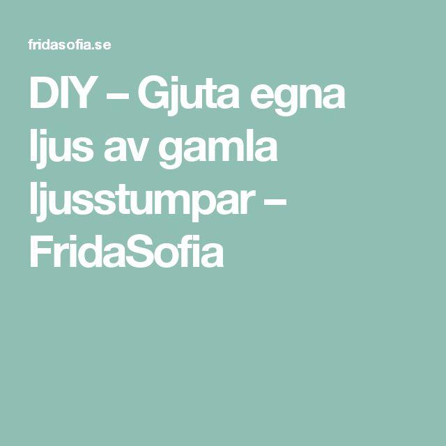DIY – Gjuta egna ljus av gamla ljusstumpar – FridaSofia