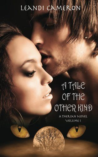 A Tale of the Other Kind (A Therian Novel Book 1) by Leandi Cameron, http://www.amazon.com/dp/B009H68YMO/ref=cm_sw_r_pi_dp_3jHovb0RQYX9K #shapeshifters #romance #book #yalit #youngadult #reading #writing #bookcover