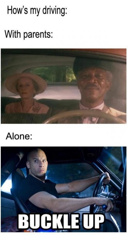 I'm not talented enough to drive Fast and Furious, but I do use this saying all the time. Haha