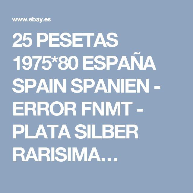 25 PESETAS 1975*80 ESPAÑA SPAIN SPANIEN - ERROR FNMT - PLATA SILBER RARISIMA…