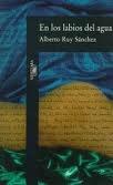 En los labios del agua (1996) del mexicano Alberto Ruy Sánchez (1951), forma parte de la trilogía formada por Los nombres del aire, premio Xavier Villaurrutia en 1987, y Los jardines secretos de Mogador.  Ruy Sánchez ha cultivado, además, el relato, la poesía y el ensayo. ésta, y sus restantes novelas, pueden leerse como textos independientes.