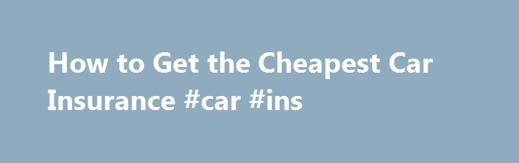 How to Get the Cheapest Car Insurance #car #ins http://insurance.remmont.com/how-to-get-the-cheapest-car-insurance-car-ins/  #cheap insurance # How to Get the Cheapest Car Insurance Getting discounts on your car premium quotes is easy if you know how to shop for it. Auto insurance companies offer several discounts if you prove that you are a low-risk driver. Here are some ways to get the cheapest car insurance. Other People Are […]The post How to Get the Cheapest Car Insurance #car #ins…