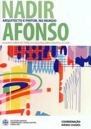 Nadir Afonso, arquitecto e pintor no mundo - Livro coordenado por Mário Chaves