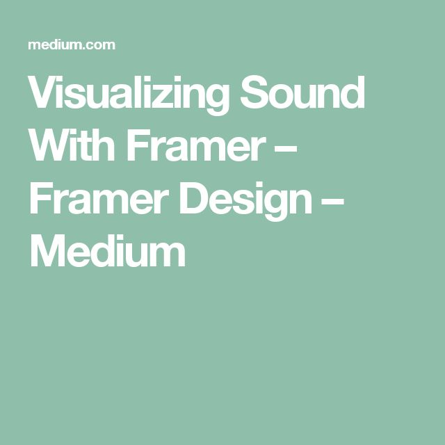 Visualizing Sound With Framer – Framer Design – Medium