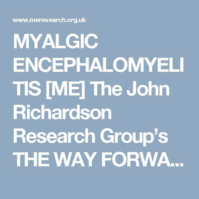 MYALGIC ENCEPHALOMYELITIS [ME] The John Richardson Research Group's THE WAY FORWARD