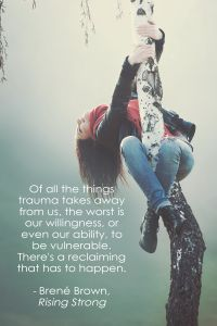 """""""Of all the things trauma takes away from us, the worst is our willingness, or even our ability, to be vulnerable. There's a reclaiming that has to happen.""""  ― Brené Brown, Rising Strong"""