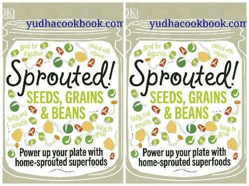 SPROUTED!, SEEDS, GRAINS & BEANS : Power Up Your Plate With Home-Sprouted Superfoods