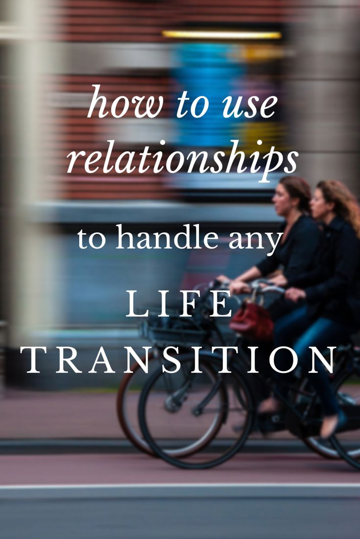 How to use relationships to handle any life transition