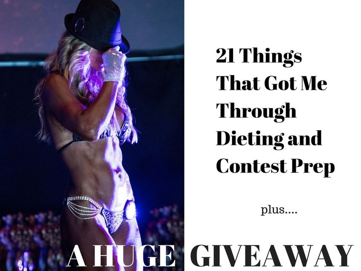 21 Things That Got Me Through Dieting and Contest Prep + A HUGE GIVEAWAY!