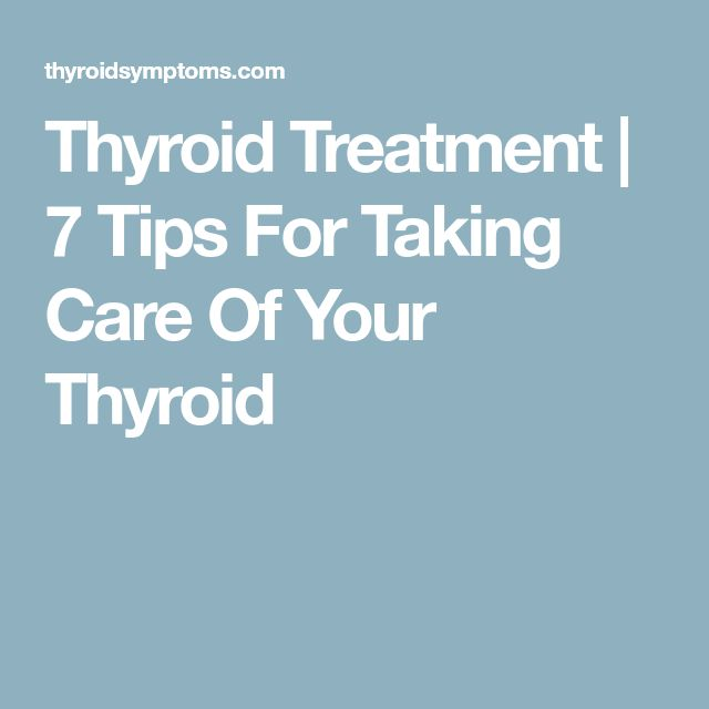 Thyroid Treatment   7 Tips For Taking Care Of Your Thyroid