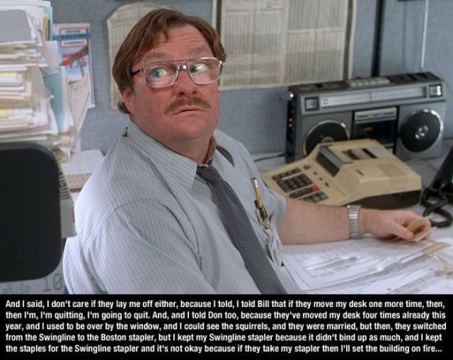 Office space quote milton movies tv pinterest for Office space pics