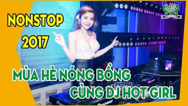 Nonstop Vinahouse 2017 - Mùa hè nóng bỏng cùng Hot Girl - Nhạc DJ Pro VN