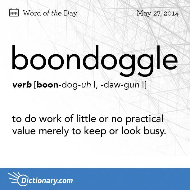 Boondoggle - To do work of little or no practical value merely to keep or look busy