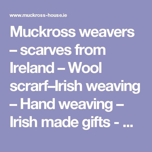 Muckross weavers – scarves from Ireland – Wool scrarf–Irish weaving – Hand weaving – Irish made gifts - Mucros weaving shop