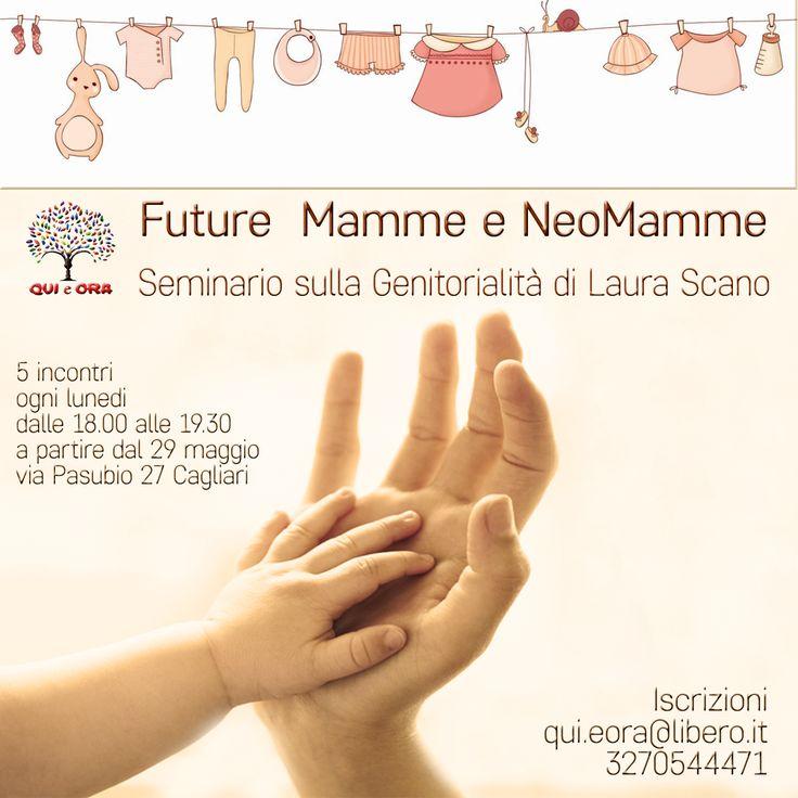 Future Mamme e Neomamme. Seminario sulla genitorialità della dott.ssa Laura Spano. Organizzazione: Qui e Ora  Per info e iscrizioni: qui.eora@libero.it  3270544471