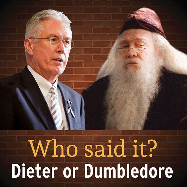 """Who said it?"" The quiz.  How well do you know P' Uchtdorf?  How well do you think you know Dumbledore?"