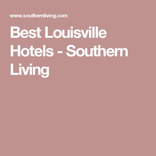 Best Louisville Hotels - Southern Living