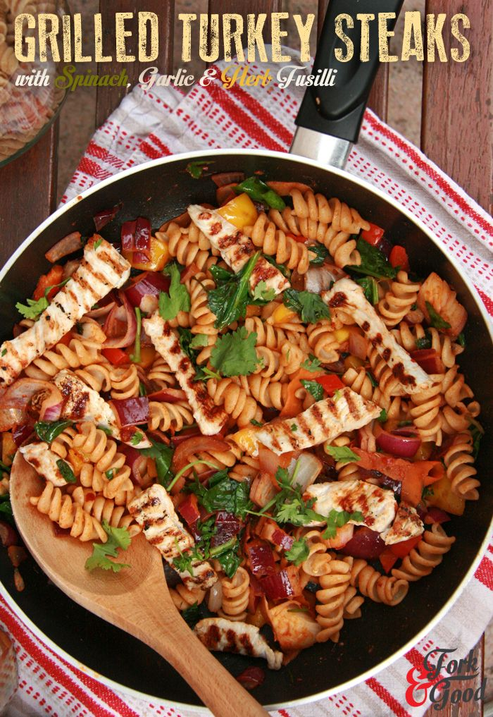 Grilled Turkey Steaks with Spinach, Garlic & Herb Fusilli | Fork and Good. - Make with chicken instead of turkey