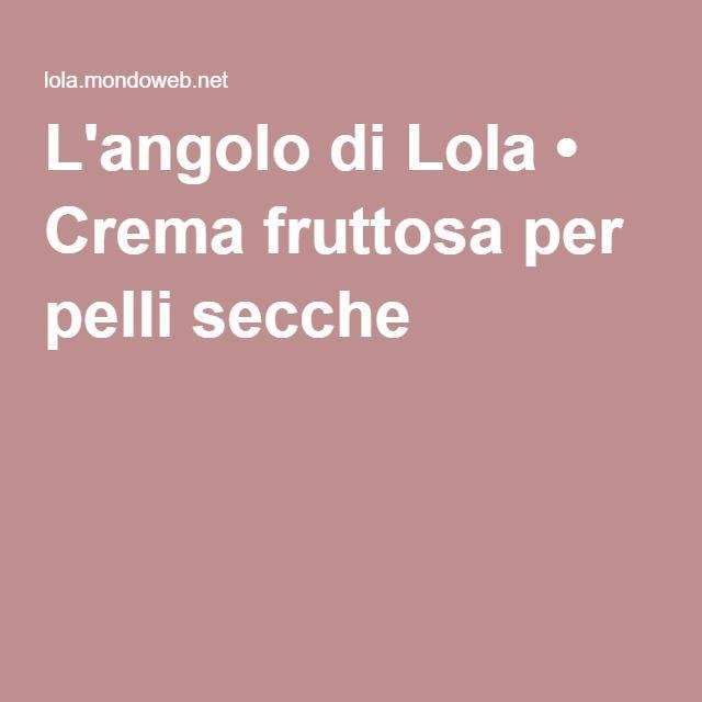 L'angolo di Lola • Crema fruttosa per pelli secche