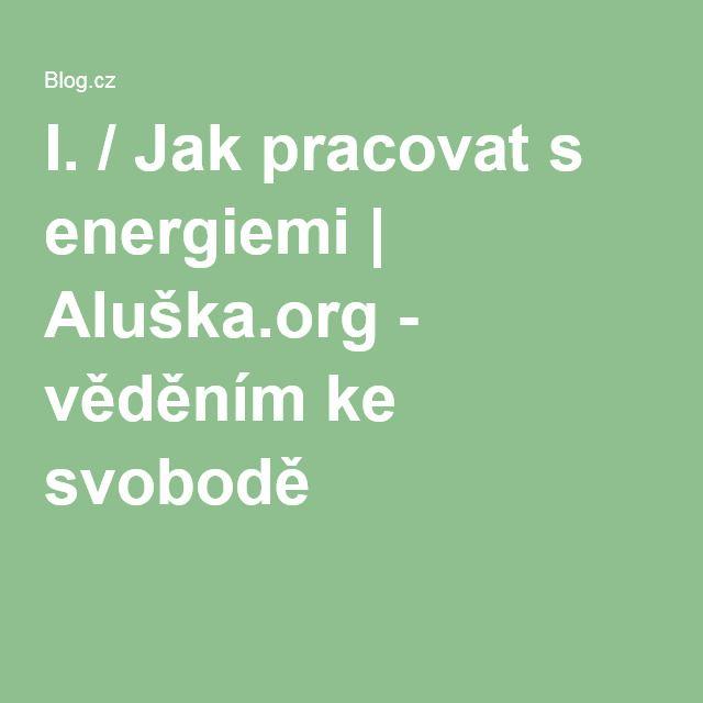I. / Jak pracovat s energiemi   Aluška.org - věděním ke svobodě