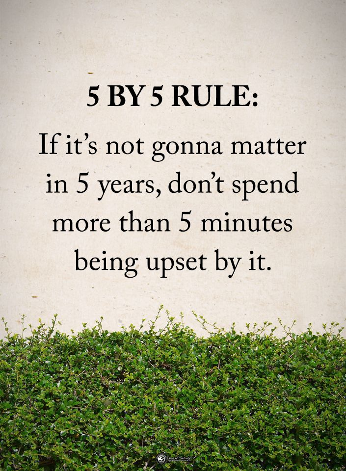 5 By 5 Rule:  If it's gonna matter in 5 years, don't spend more than 5 minutes being upset by it.  #powerofpositivity #positivewords  #positivethinking #inspirationalquote #motivationalquotes #quotes #life #love #hope #faith #respect #rule #matter #spend #minutes #upset #words #wordstoliveby