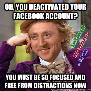 No more Facebook? - Where are you going to find new memes now?