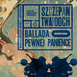 Audiobook Ballada o pewnej panience  - autor Szczepan Twardoch   - czyta zespół aktorów