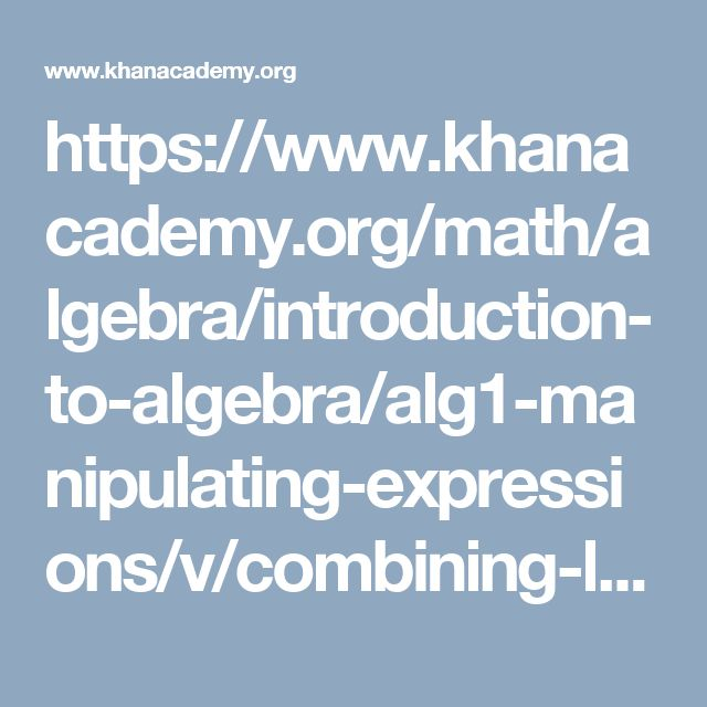 https://www.khanacademy.org/math/algebra/introduction-to-algebra/alg1-manipulating-expressions/v/combining-like-terms